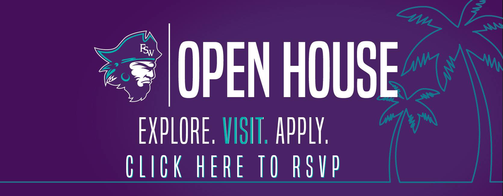 FSW Open House. Explore, Visit, Apply. Click here to RSVP.