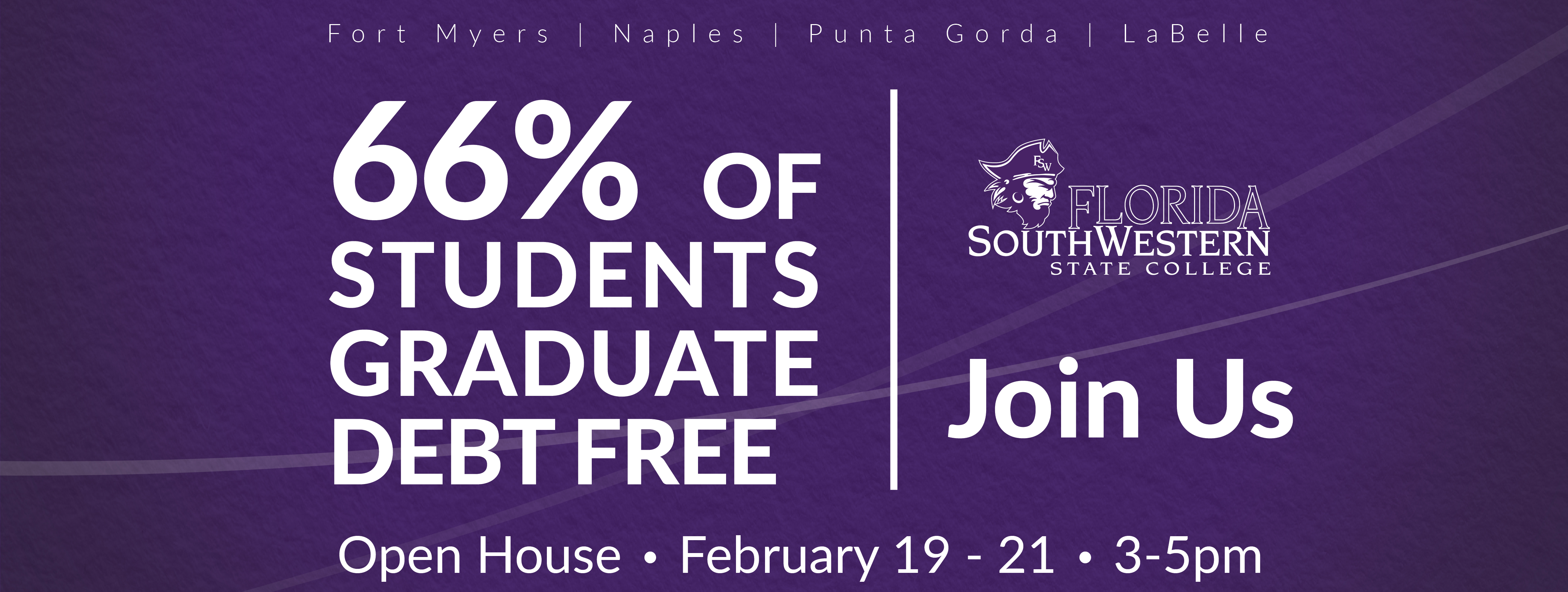 66 percent of students graduate from FSW debt free, please join us for open house sessions February 19th through 21st from 3:00pm to 5:00pm.